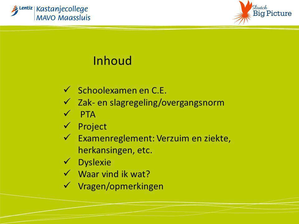 Inhoud Schoolexamen en C.E. Zak- en slagregeling/overgangsnorm PTA Project Examenreglement: Verzuim en ziekte, herkansingen, etc. Dyslexie Waar vind i