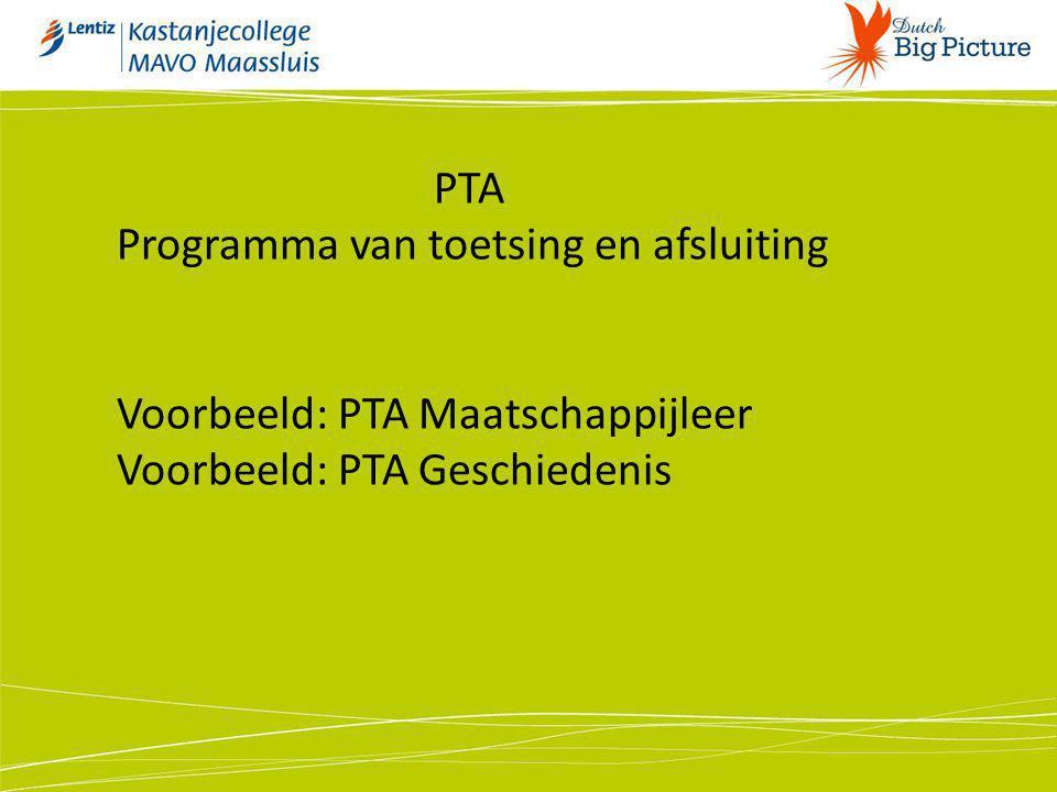 PTA Programma van toetsing en afsluiting Voorbeeld: PTA Maatschappijleer Voorbeeld: PTA Geschiedenis