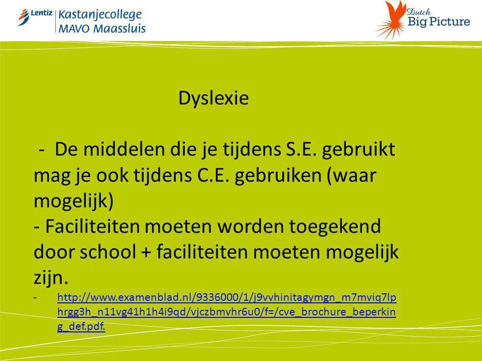 Dyslexie - De middelen die je tijdens S.E. gebruikt mag je ook tijdens C.E. gebruiken (waar mogelijk) - Faciliteiten moeten worden toegekend door scho