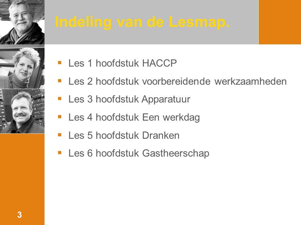 Indeling van de Lesmap.  Les 1 hoofdstuk HACCP  Les 2 hoofdstuk voorbereidende werkzaamheden  Les 3 hoofdstuk Apparatuur  Les 4 hoofdstuk Een werk