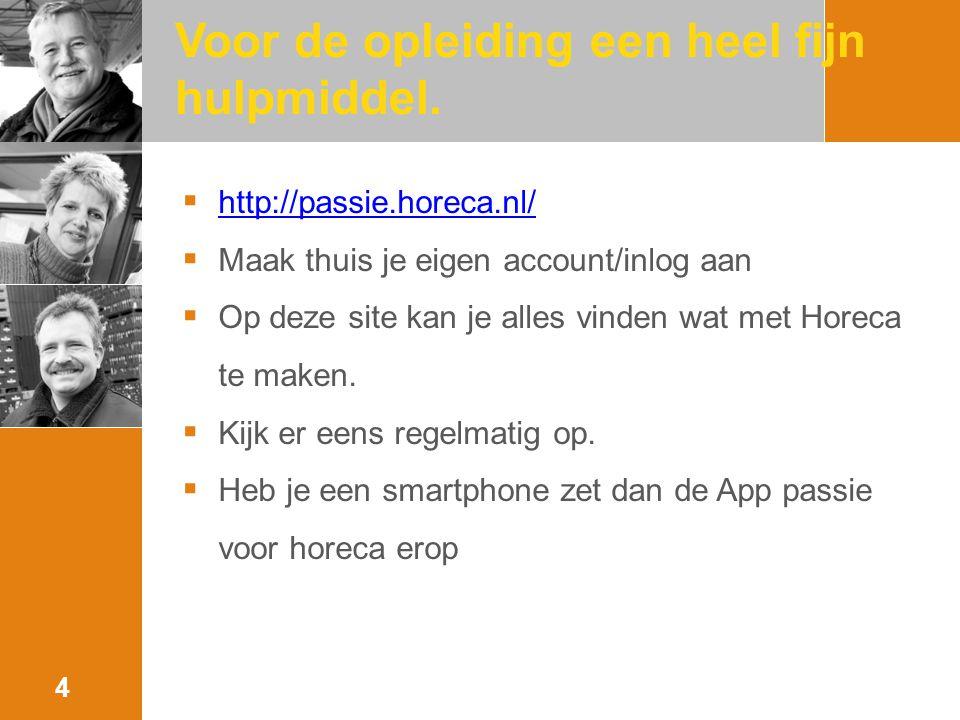 Voor de opleiding een heel fijn hulpmiddel.  http://passie.horeca.nl/ http://passie.horeca.nl/  Maak thuis je eigen account/inlog aan  Op deze site