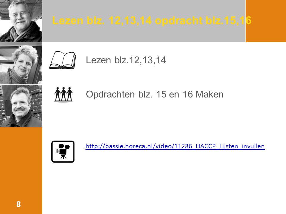 Lezen blz. 12,13,14 opdracht blz.15,16 Lezen blz.12,13,14 Opdrachten blz. 15 en 16 Maken 8 http://passie.horeca.nl/video/11286_HACCP_Lijsten_invullen