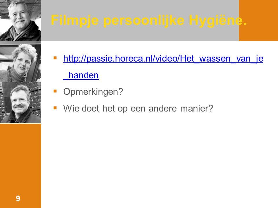 Filmpje persoonlijke Hygiëne.  http://passie.horeca.nl/video/Het_wassen_van_je _handen http://passie.horeca.nl/video/Het_wassen_van_je _handen  Opme