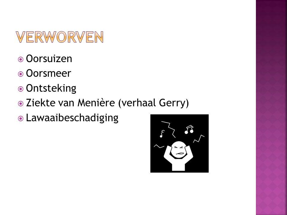  Oorsuizen  Oorsmeer  Ontsteking  Ziekte van Menière (verhaal Gerry)  Lawaaibeschadiging