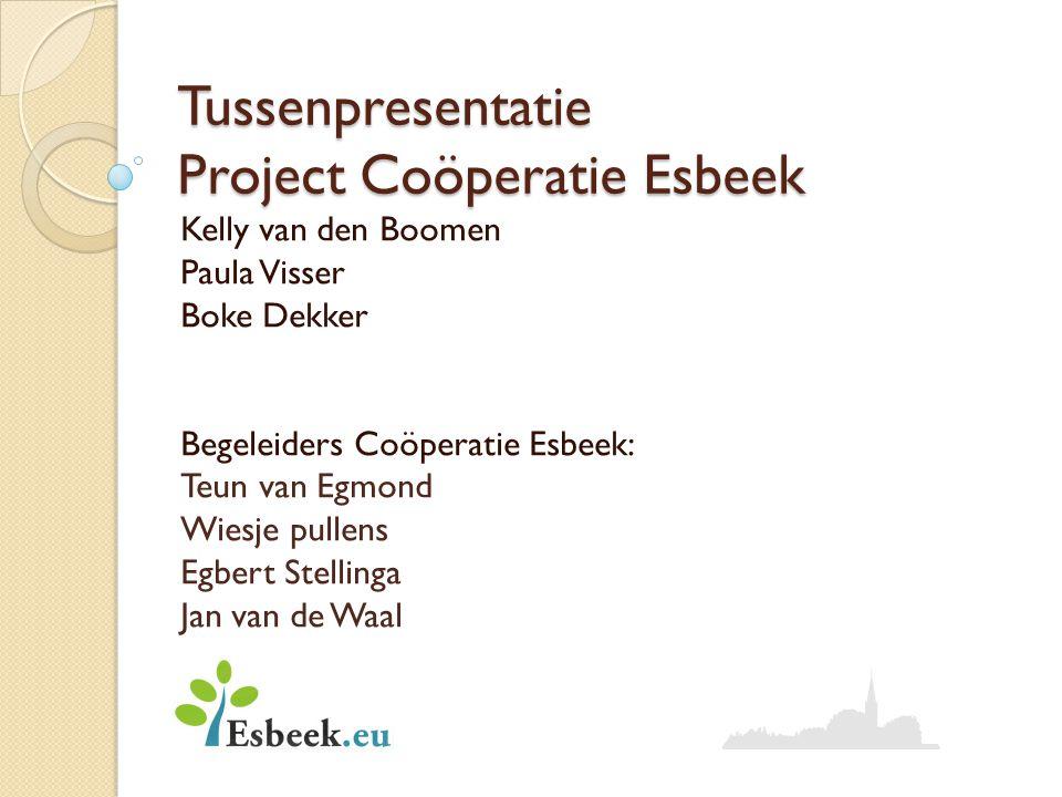 Tussenpresentatie Project Coöperatie Esbeek Kelly van den Boomen Paula Visser Boke Dekker Begeleiders Coöperatie Esbeek: Teun van Egmond Wiesje pullen