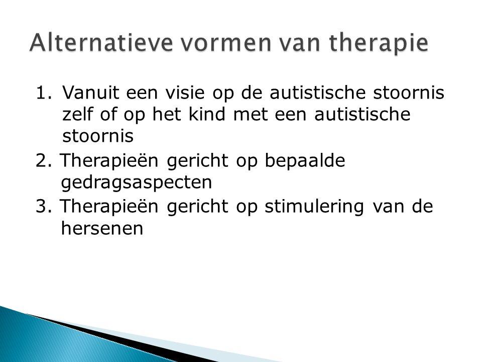 1.Vanuit een visie op de autistische stoornis zelf of op het kind met een autistische stoornis 2. Therapieën gericht op bepaalde gedragsaspecten 3. Th