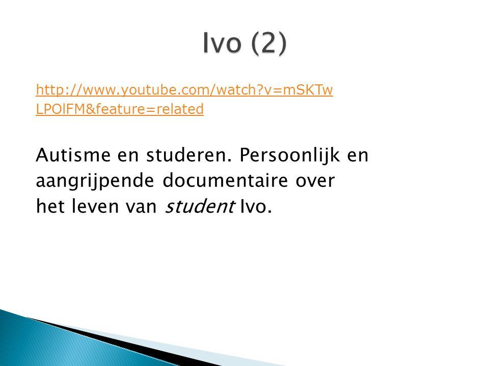 http://www.youtube.com/watch?v=mSKTw LPOlFM&feature=related Autisme en studeren. Persoonlijk en aangrijpende documentaire over het leven van student I