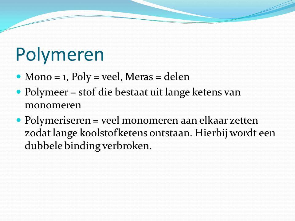 Polymeren Mono = 1, Poly = veel, Meras = delen Polymeer = stof die bestaat uit lange ketens van monomeren Polymeriseren = veel monomeren aan elkaar zetten zodat lange koolstofketens ontstaan.