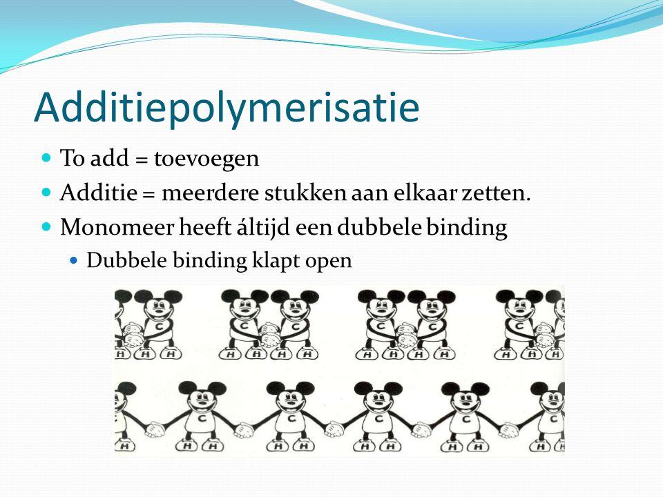 Additiepolymerisatie To add = toevoegen Additie = meerdere stukken aan elkaar zetten.
