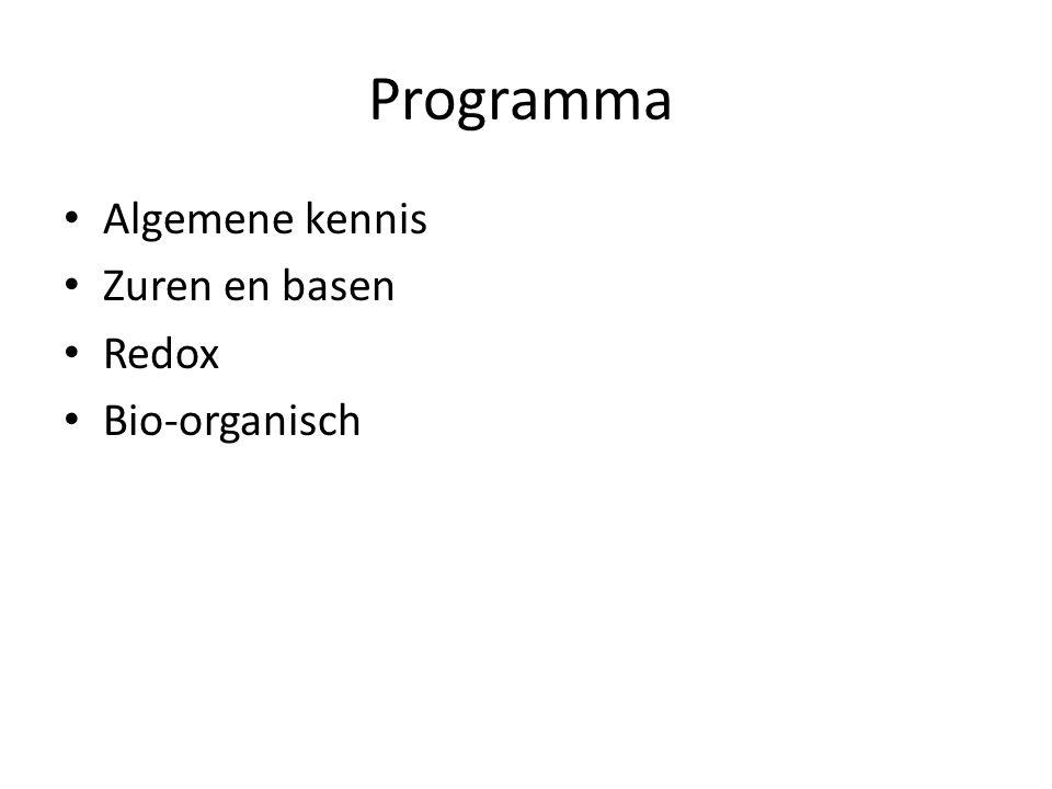 Programma Algemene kennis Zuren en basen Redox Bio-organisch