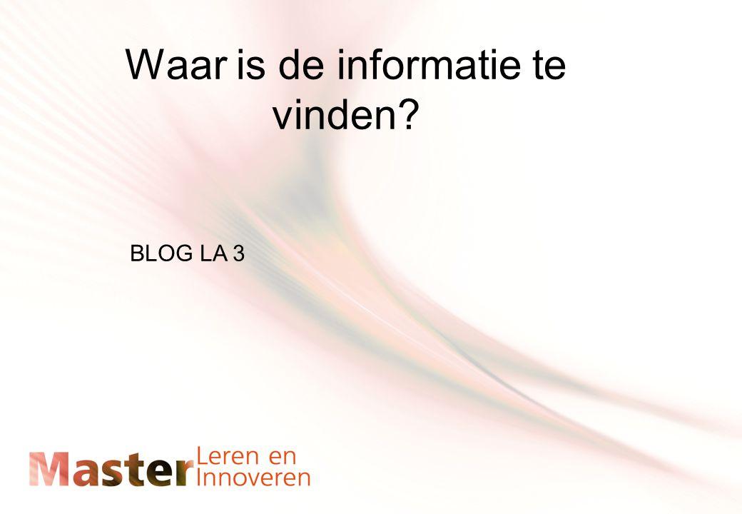 Waar is de informatie te vinden? BLOG LA 3