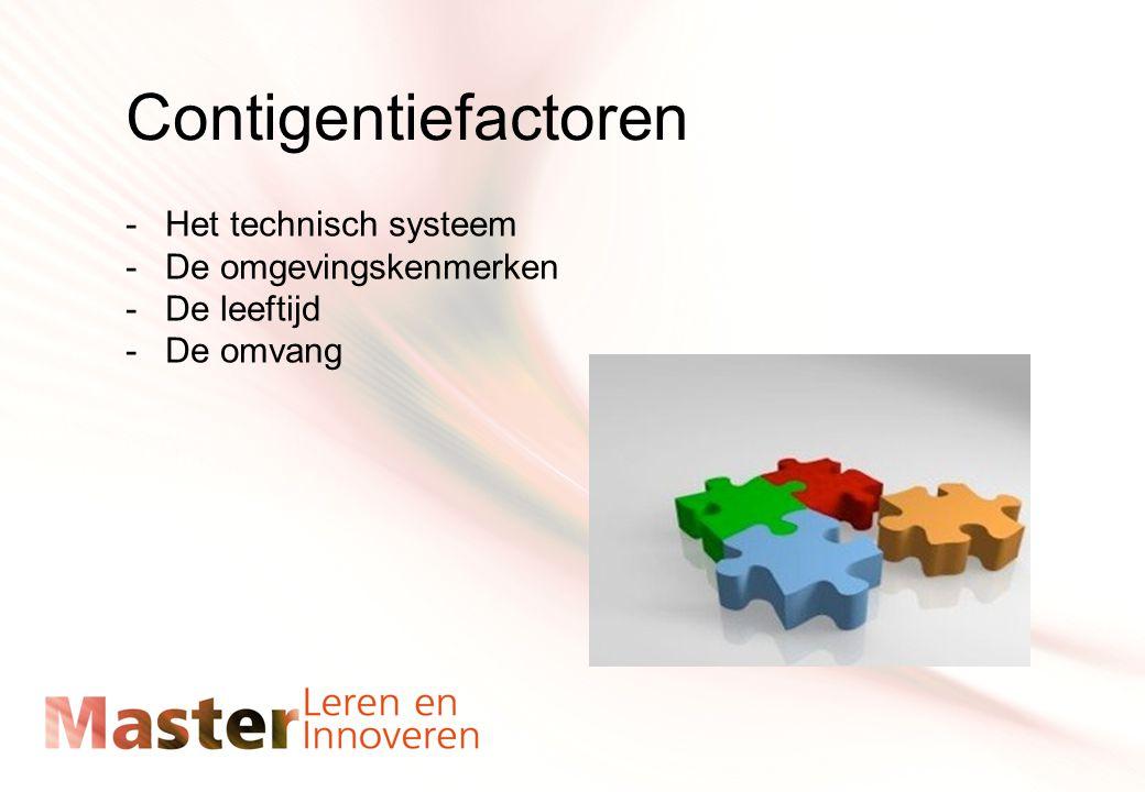 Contigentiefactoren -Het technisch systeem -De omgevingskenmerken -De leeftijd -De omvang