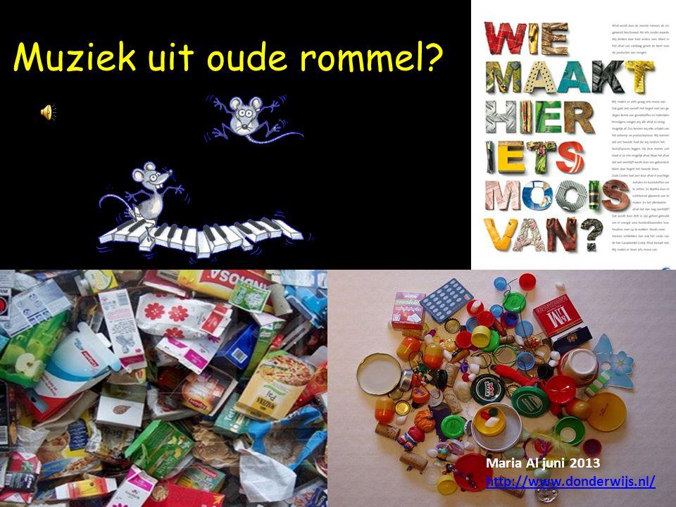 Muziek uit oude rommel? Maria Al juni 2013 http://www.donderwijs.nl/