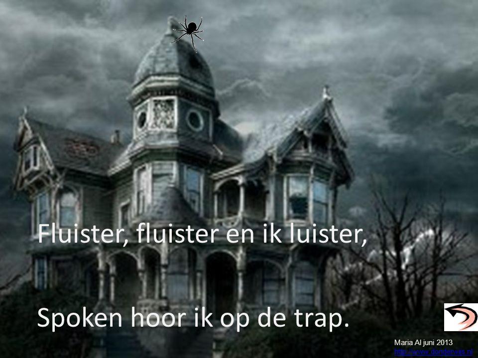 Fluister, fluister en ik luister, Spoken hoor ik op de trap. Maria Al juni 2013 http://www.donderwijs.nl