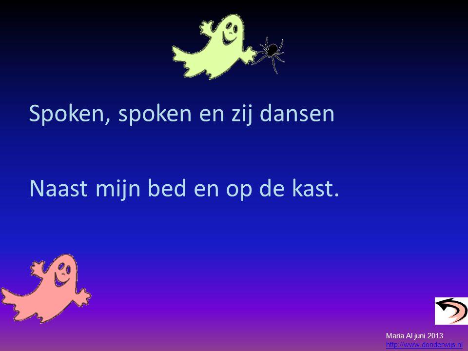 Spoken, spoken en zij dansen Naast mijn bed en op de kast. Maria Al juni 2013 http://www.donderwijs.nl