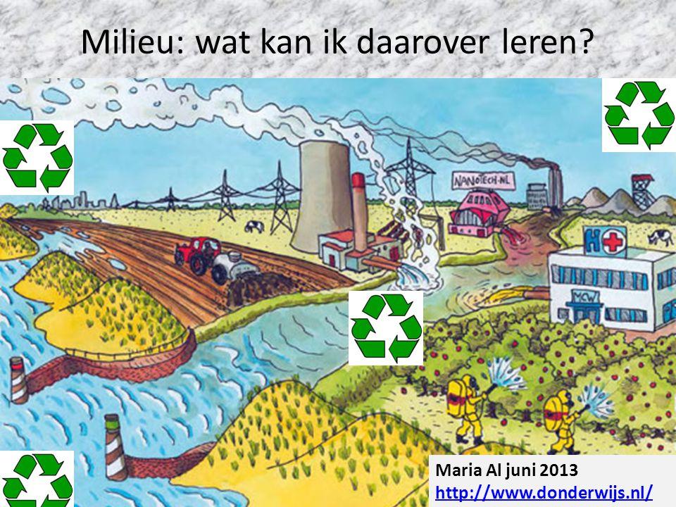 Milieu: wat kan ik daarover leren? Maria Al juni 2013 http://www.donderwijs.nl/