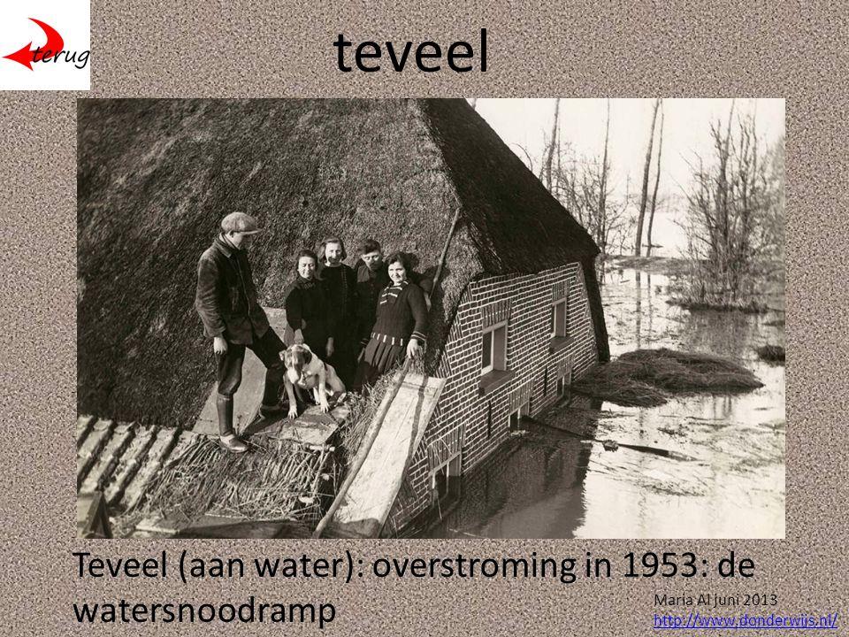 teveel Teveel (aan water): overstroming in 1953: de watersnoodramp Maria Al juni 2013 http://www.donderwijs.nl/