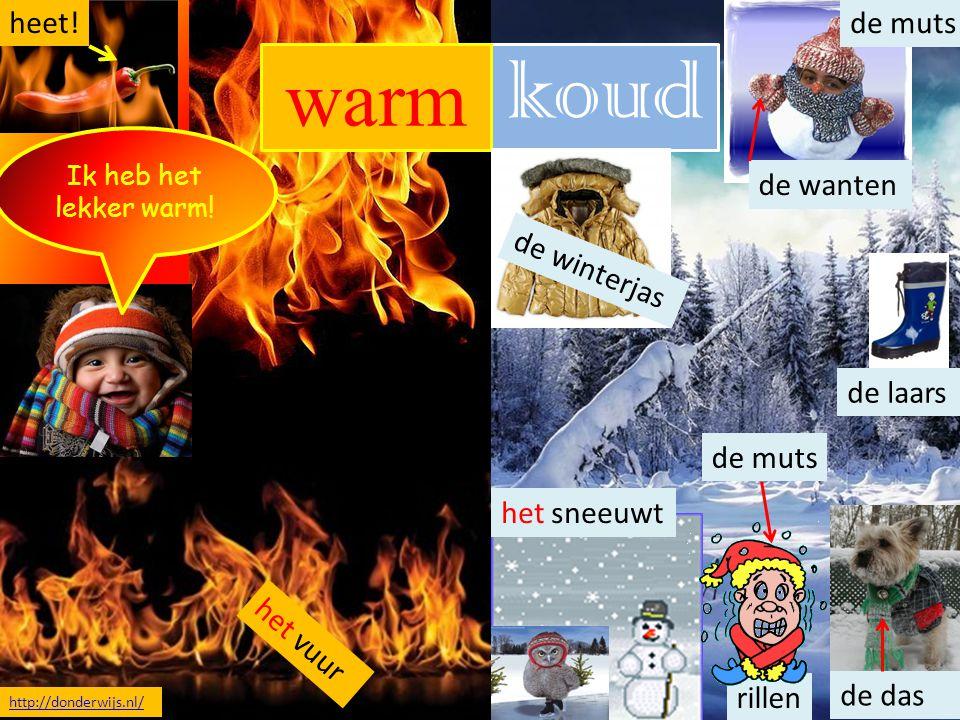 koud rillen de das het sneeuwt de muts het vuur de muts de wanten warm de winterjas Ik heb het lekker warm! heet! de laars http://donderwijs.nl/