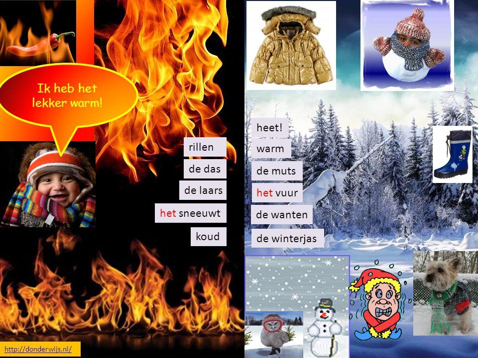 rillen de das het sneeuwt de muts het vuur de wanten de winterjas Ik heb het lekker warm! heet! de laars http://donderwijs.nl/ warm koud