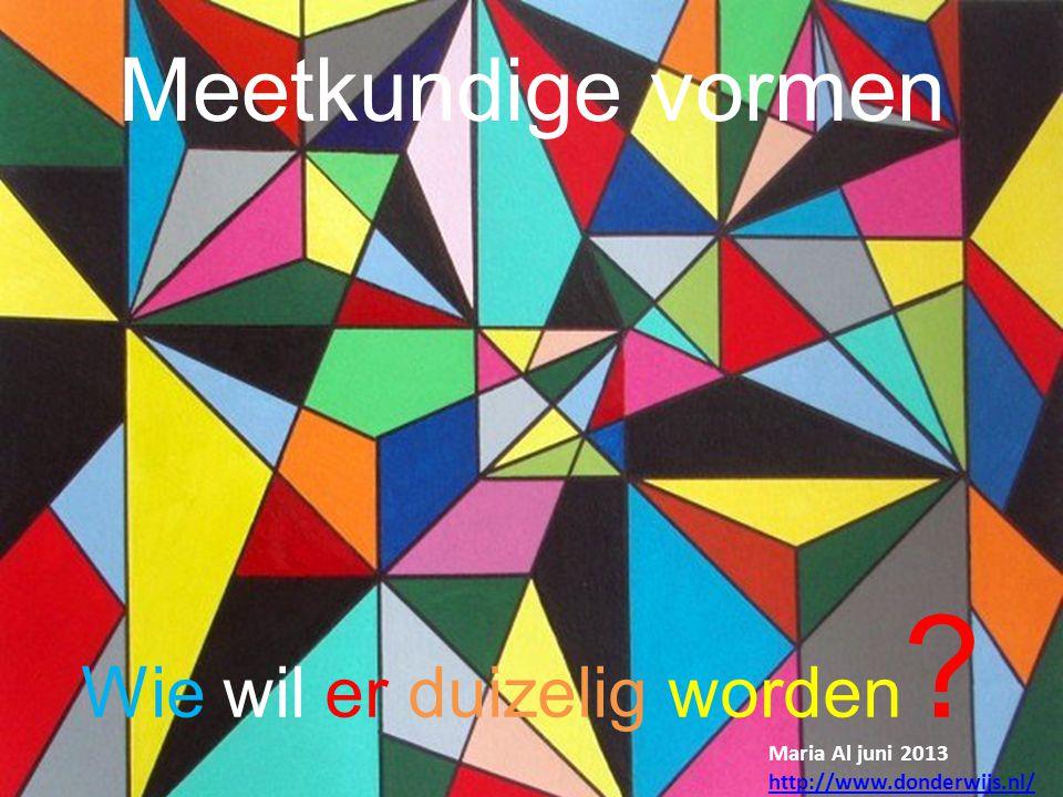 Wie wil er duizelig worden ? Maria Al juni 2013 http://www.donderwijs.nl/ Meetkundige vormen
