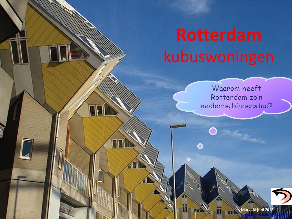 Rotterdam kubuswoningen Maria Al juni 2013 http://www.donderwijs.nl Waarom heeft Rotterdam zo'n moderne binnenstad?