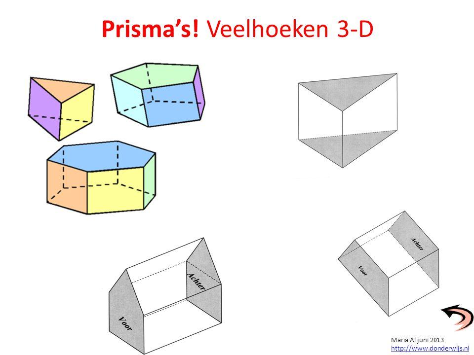 Prisma's! Veelhoeken 3-D Maria Al juni 2013 http://www.donderwijs.nl