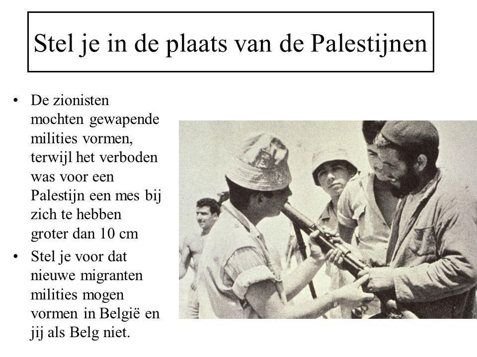 Stel je in de plaats van de Palestijnen De zionisten mochten gewapende milities vormen, terwijl het verboden was voor een Palestijn een mes bij zich t