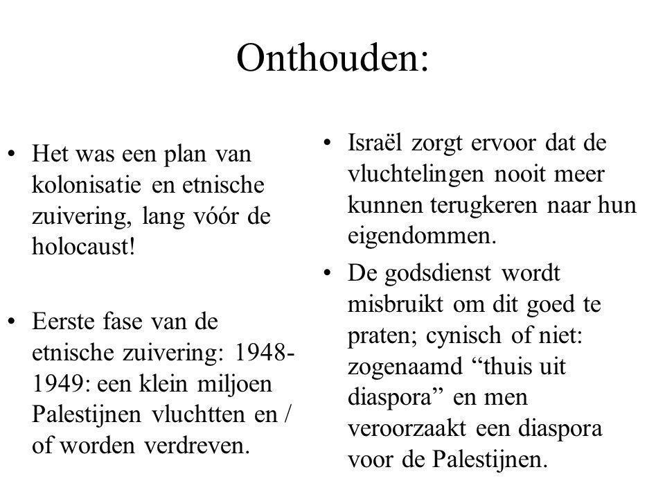 Onthouden: Het was een plan van kolonisatie en etnische zuivering, lang vóór de holocaust! Eerste fase van de etnische zuivering: 1948- 1949: een klei