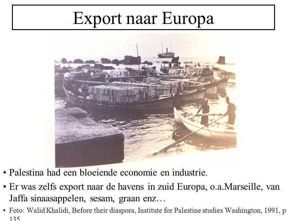 Export naar Europa Palestina had een bloeiende economie en industrie. Er was zelfs export naar de havens in zuid Europa, o.a.Marseille, van Jaffa sina