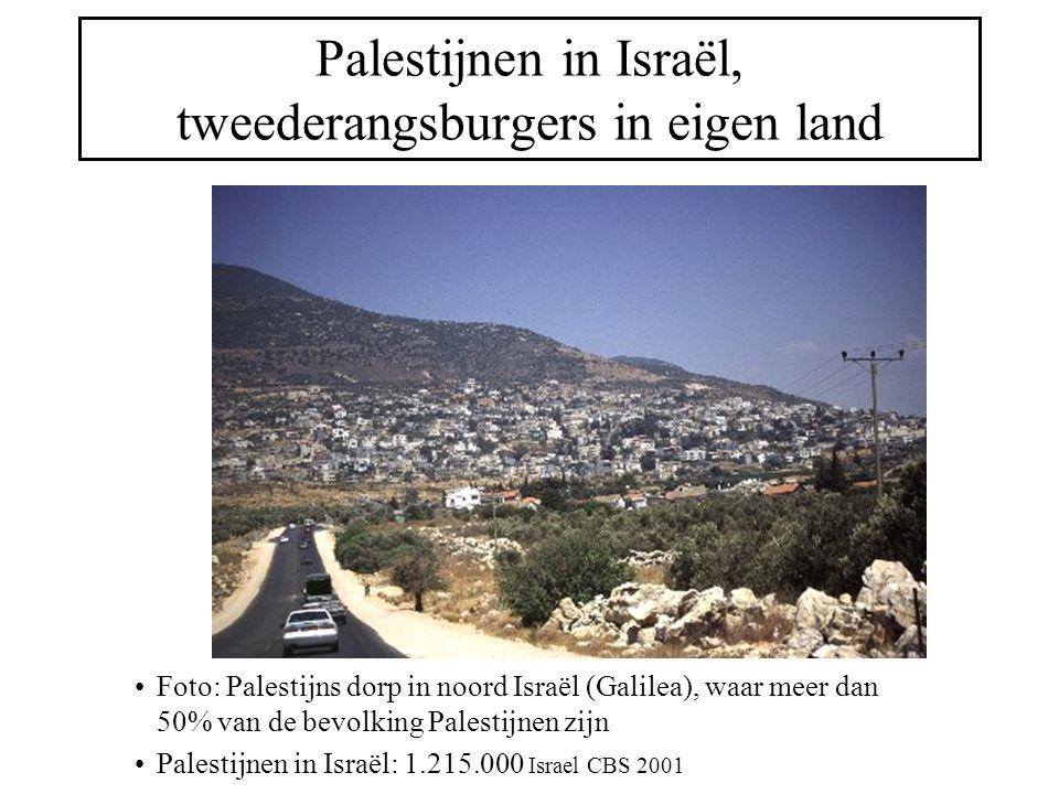 Palestijnen in Israël, tweederangsburgers in eigen land Foto: Palestijns dorp in noord Israël (Galilea), waar meer dan 50% van de bevolking Palestijnen zijn Palestijnen in Israël: 1.215.000 Israel CBS 2001