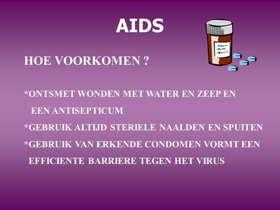 AIDS HOE VOORKOMEN ? *ONTSMET WONDEN MET WATER EN ZEEP EN EEN ANTISEPTICUM *GEBRUIK ALTIJD STERIELE NAALDEN EN SPUITEN *GEBRUIK VAN ERKENDE CONDOMEN V