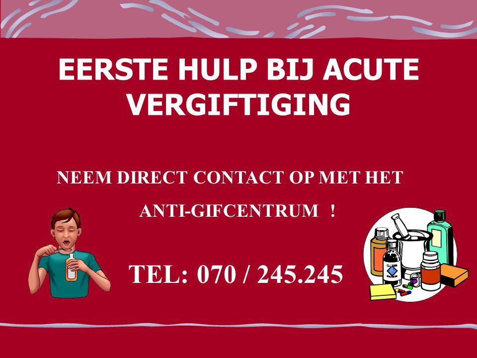 EERSTE HULP BIJ ACUTE VERGIFTIGING NEEM DIRECT CONTACT OP MET HET ANTI-GIFCENTRUM ! TEL: 070 / 245.245
