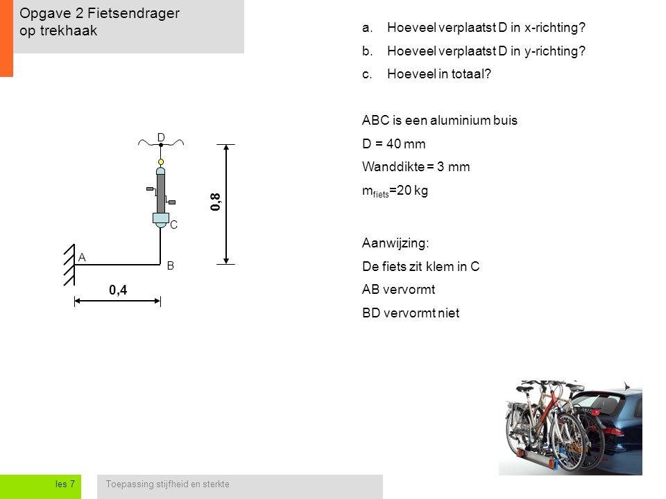 Toepassing stijfheid en sterkteles 7 Opgave 2 Fietsendrager op trekhaak A B C D 0,4 0,8 ABC is een aluminium buis D = 40 mm Wanddikte = 3 mm m fiets =20 kg a.Hoeveel verplaatst D in x-richting.