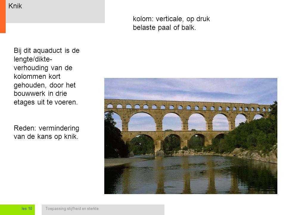 Toepassing stijfheid en sterkteles 10 Knik Bij dit aquaduct is de lengte/dikte- verhouding van de kolommen kort gehouden, door het bouwwerk in drie et