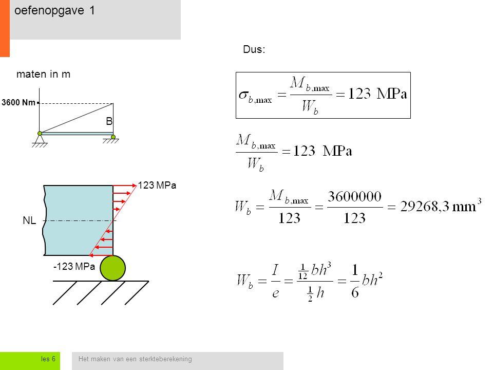 Het maken van een sterkteberekeningles 6 oefenopgave 1 maten in m Dus: NL B 3600 Nm 123 MPa -123 MPa
