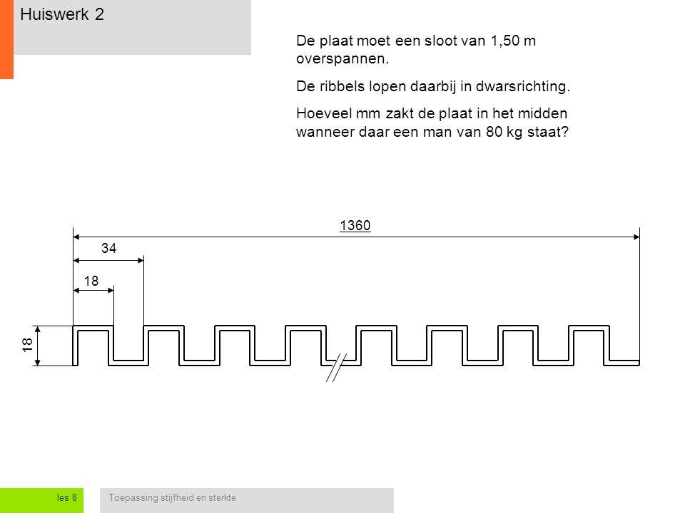 Toepassing stijfheid en sterkteles 8 Huiswerk 2 De plaat moet een sloot van 1,50 m overspannen. De ribbels lopen daarbij in dwarsrichting. Hoeveel mm