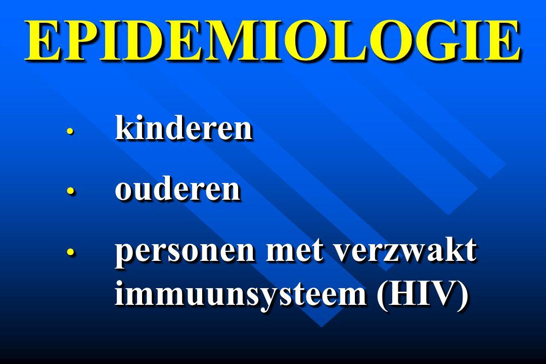 EPIDEMIOLOGIEEPIDEMIOLOGIE kinderen ouderen ouderen personen met verzwakt immuunsysteem (HIV) personen met verzwakt immuunsysteem (HIV) kinderen ouder