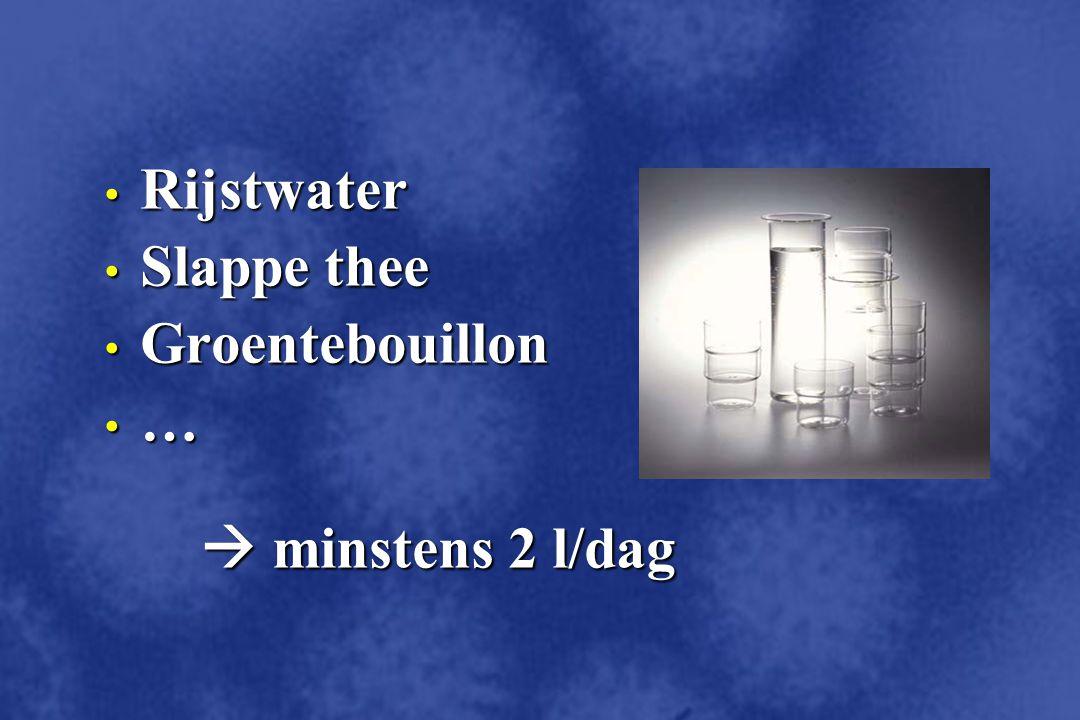 Rijstwater Rijstwater Slappe thee Slappe thee Groentebouillon Groentebouillon …  minstens 2 l/dag