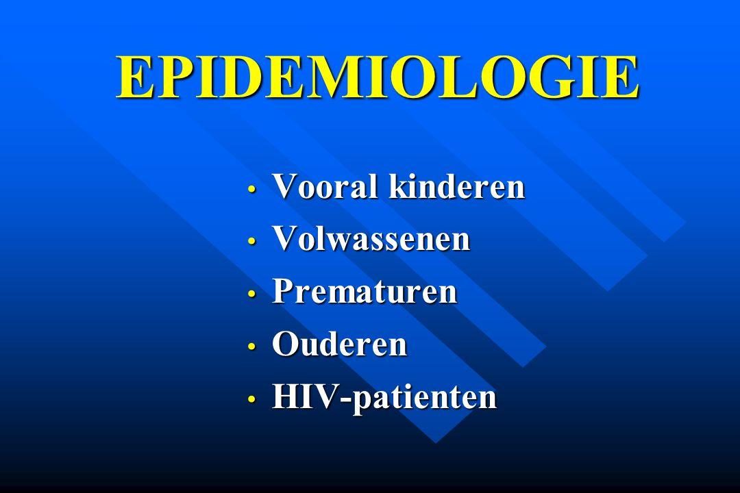 Vooral kinderen Vooral kinderen Volwassenen Volwassenen Prematuren Prematuren Ouderen Ouderen HIV-patienten HIV-patienten EPIDEMIOLOGIE