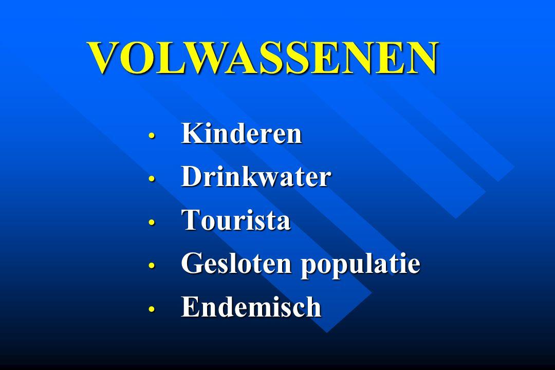 Kinderen Kinderen Drinkwater Drinkwater Tourista Tourista Gesloten populatie Gesloten populatie Endemisch Endemisch VOLWASSENEN