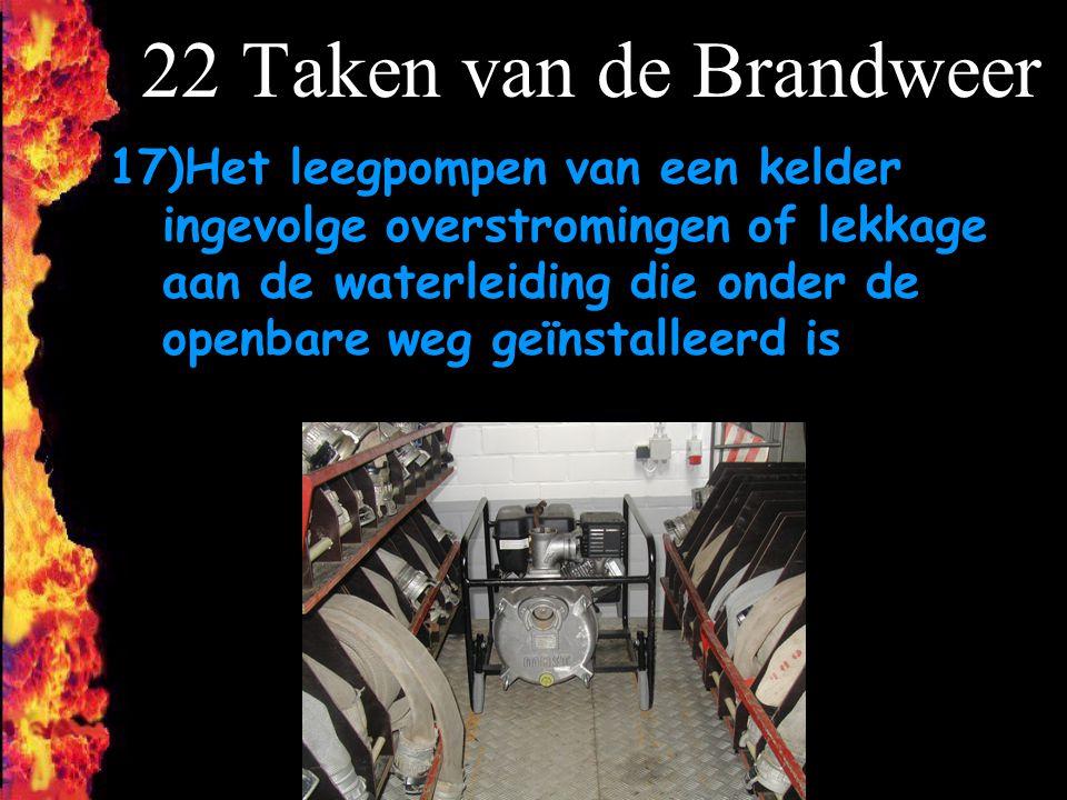 F 22 Taken van de Brandweer 17)Het leegpompen van een kelder ingevolge overstromingen of lekkage aan de waterleiding die onder de openbare weg geïnsta