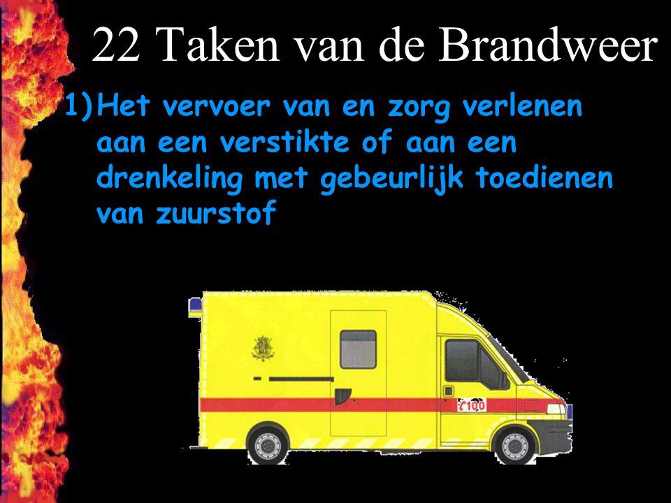 F 1)Het vervoer van en zorg verlenen aan een verstikte of aan een drenkeling met gebeurlijk toedienen van zuurstof 22 Taken van de Brandweer