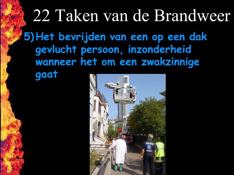 22 Taken van de Brandweer 5)Het bevrijden van een op een dak gevlucht persoon, inzonderheid wanneer het om een zwakzinnige gaat