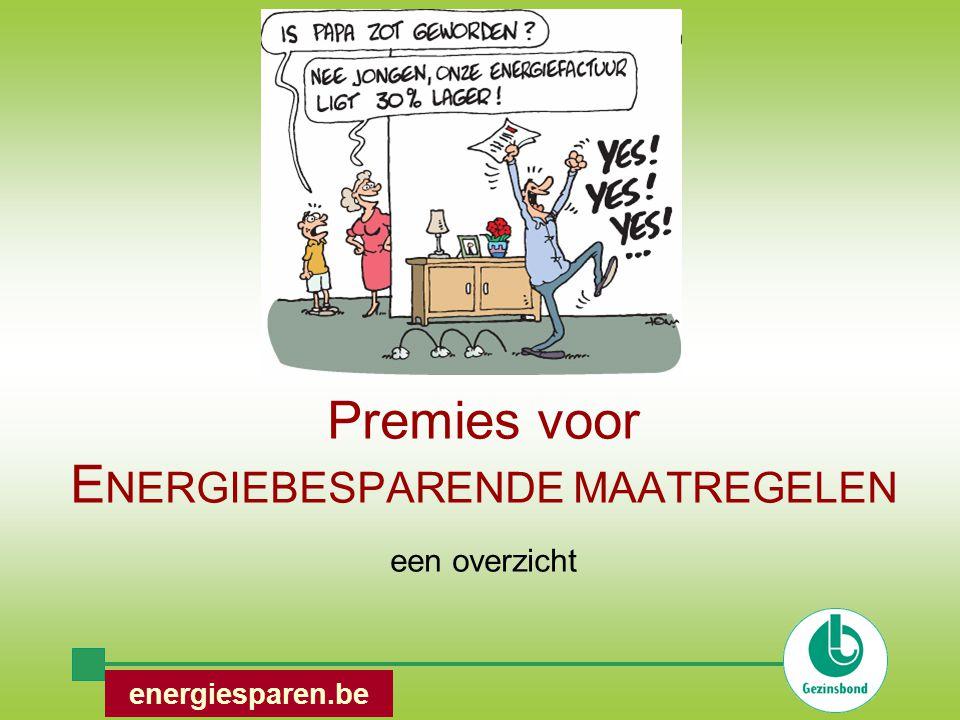 Premies voor E NERGIEBESPARENDE MAATREGELEN een overzicht energiesparen.be