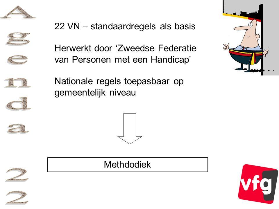 22 VN – standaardregels als basis Herwerkt door 'Zweedse Federatie van Personen met een Handicap' Nationale regels toepasbaar op gemeentelijk niveau Methdodiek