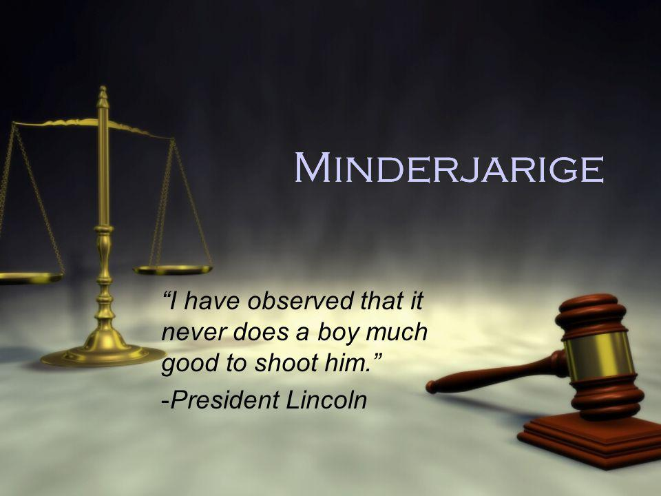 "Minderjarige ""I have observed that it never does a boy much good to shoot him."" -President Lincoln ""I have observed that it never does a boy much good"
