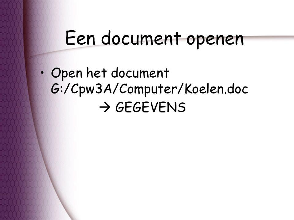 Een document openen Open het document G:/Cpw3A/Computer/Koelen.doc  GEGEVENS