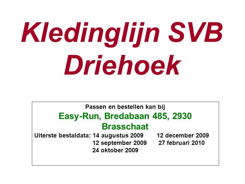 Kledinglijn SVB Driehoek Passen en bestellen kan bij Easy-Run, Bredabaan 485, 2930 Brasschaat Uiterste bestaldata: 14 augustus 200912 december 2009 12