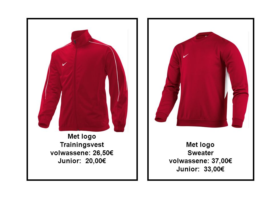 Met logo Trainingsvest volwassene: 26,50€ Junior:20,00€ Met logo Sweater volwassene: 37,00€ Junior:33,00€