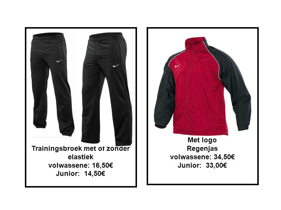 Trainingsbroek met of zonder elastiek volwassene: 16,50€ Junior:14,50€ Met logo Regenjas volwassene: 34,50€ Junior:33,00€